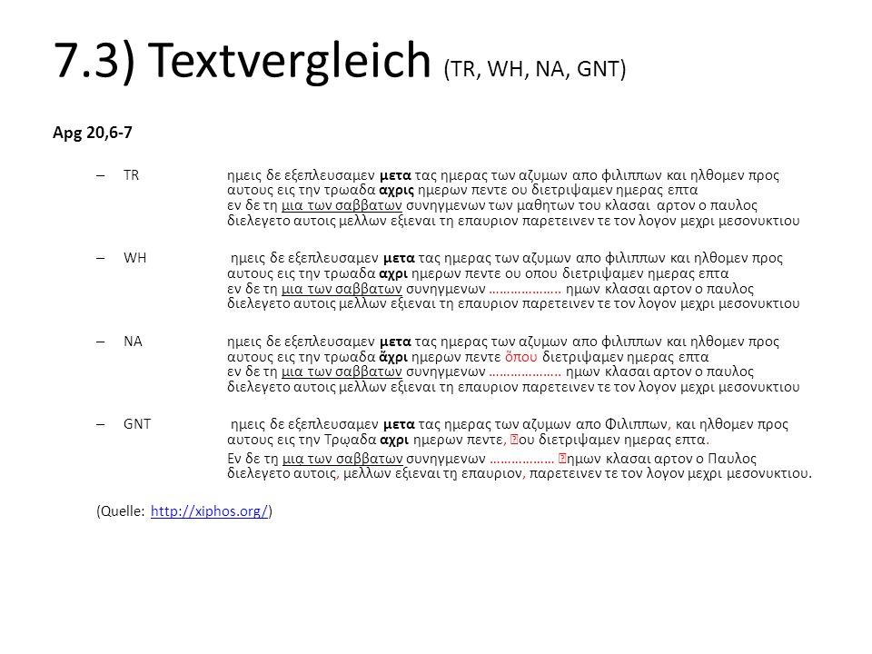 7.3) Textvergleich (TR, WH, NA, GNT) Apg 20,6-7 – TR ημεις δε εξεπλευσαμεν μετα τας ημερας των αζυμων απο φιλιππων και ηλθομεν προς αυτους εις την τρω