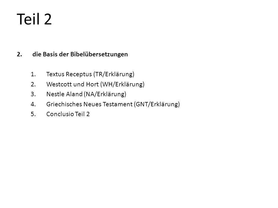 Teil 2 2.die Basis der Bibelübersetzungen 1.Textus Receptus (TR/Erklärung) 2.Westcott und Hort (WH/Erklärung) 3.Nestle Aland (NA/Erklärung) 4.Griechis