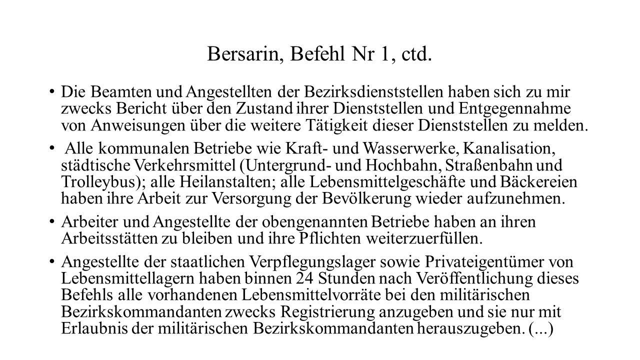 Bersarin, Befehl Nr 1, ctd. Die Beamten und Angestellten der Bezirksdienststellen haben sich zu mir zwecks Bericht über den Zustand ihrer Dienststelle