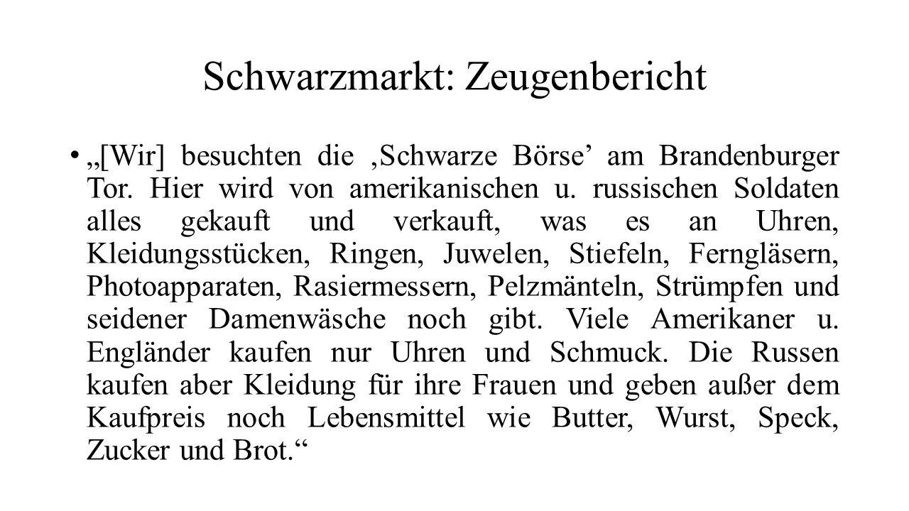 """Schwarzmarkt: Zeugenbericht """"[Wir] besuchten die 'Schwarze Börse' am Brandenburger Tor. Hier wird von amerikanischen u. russischen Soldaten alles geka"""