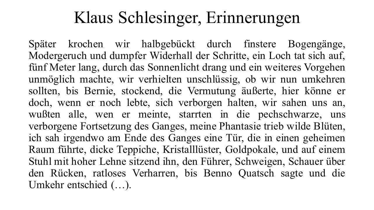 Klaus Schlesinger, Erinnerungen Später krochen wir halbgebückt durch finstere Bogengänge, Modergeruch und dumpfer Widerhall der Schritte, ein Loch tat