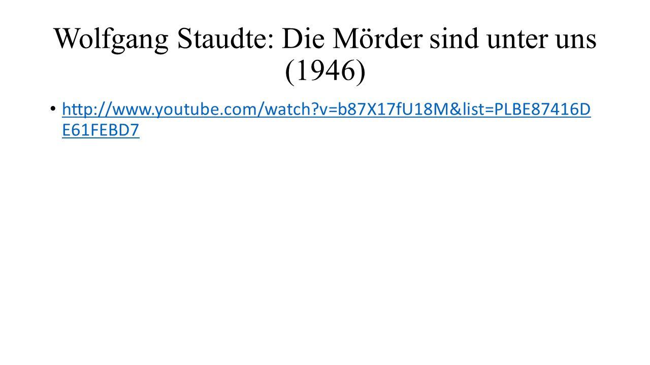 Wolfgang Staudte: Die Mörder sind unter uns (1946) http://www.youtube.com/watch?v=b87X17fU18M&list=PLBE87416D E61FEBD7 http://www.youtube.com/watch?v=