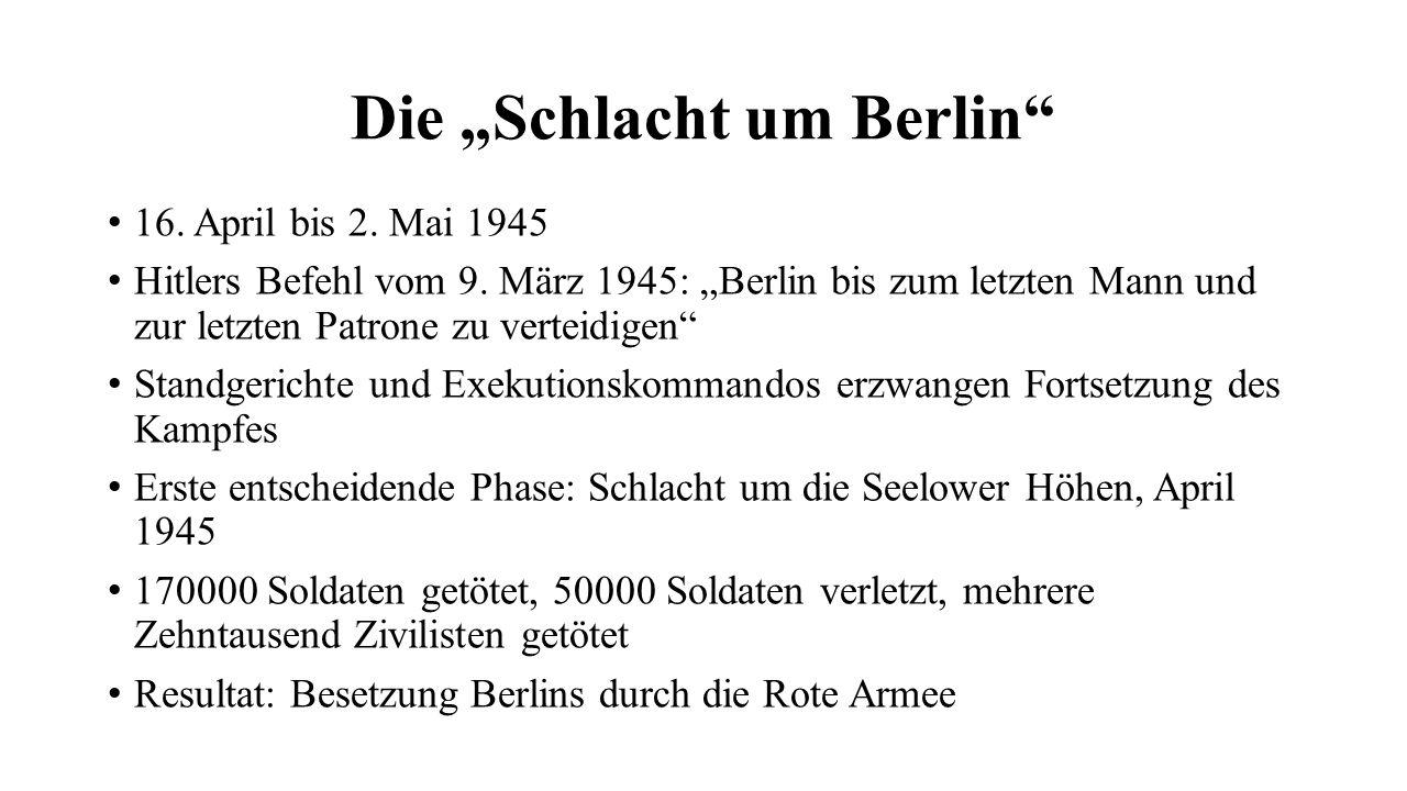 """Die """"Schlacht um Berlin"""" 16. April bis 2. Mai 1945 Hitlers Befehl vom 9. März 1945: """"Berlin bis zum letzten Mann und zur letzten Patrone zu verteidige"""