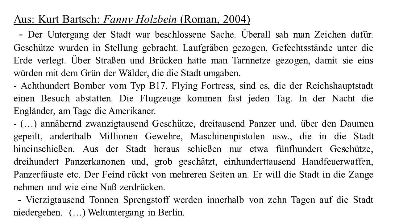 Aus: Kurt Bartsch: Fanny Holzbein (Roman, 2004) - Der Untergang der Stadt war beschlossene Sache. Überall sah man Zeichen dafür. Geschütze wurden in S