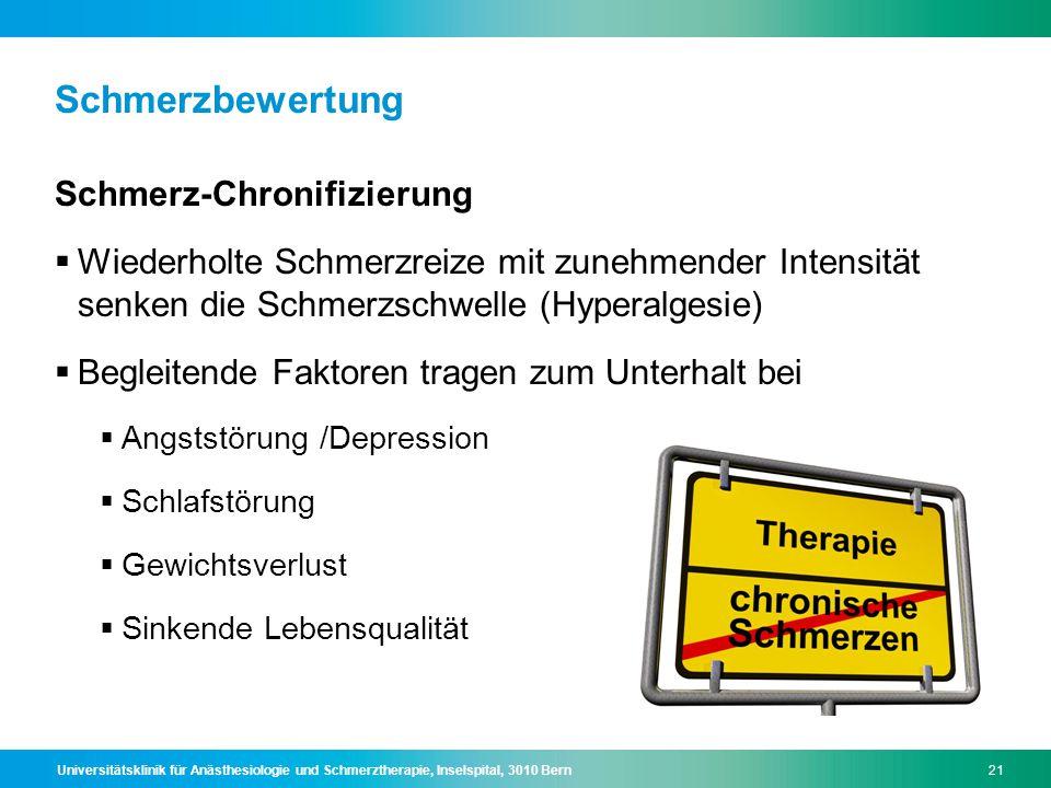 Universitätsklinik für Anästhesiologie und Schmerztherapie, Inselspital, 3010 Bern21 Schmerzbewertung Schmerz-Chronifizierung  Wiederholte Schmerzrei