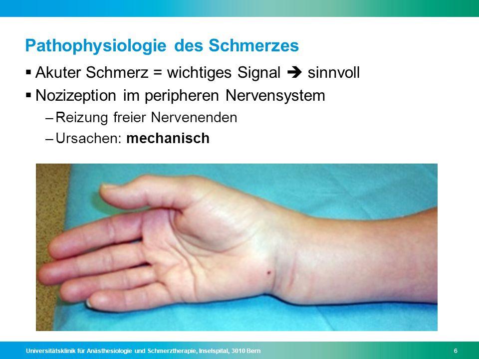 Universitätsklinik für Anästhesiologie und Schmerztherapie, Inselspital, 3010 Bern6 Pathophysiologie des Schmerzes  Akuter Schmerz = wichtiges Signal