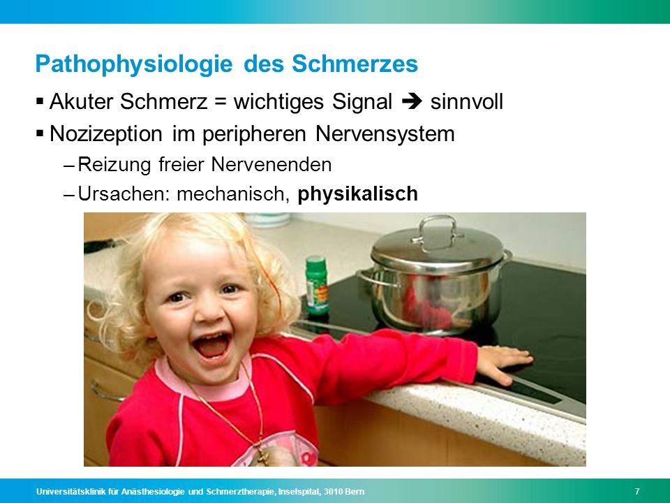 Universitätsklinik für Anästhesiologie und Schmerztherapie, Inselspital, 3010 Bern7 Pathophysiologie des Schmerzes  Akuter Schmerz = wichtiges Signal