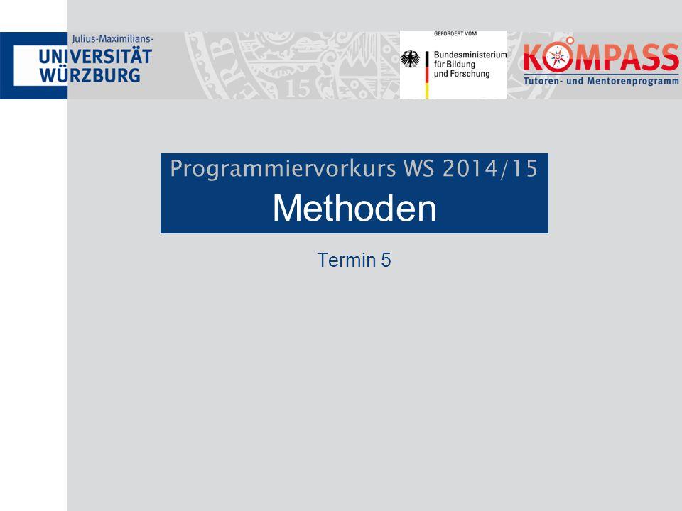 Programmiervorkurs WS 2014/15 Methoden Termin 5
