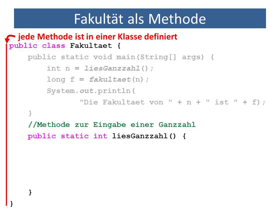Fakultät als Methode public class Fakultaet { public static void main(String[] args) { int n = liesGanzzahl(); long f = fakultaet(n); System.out.print