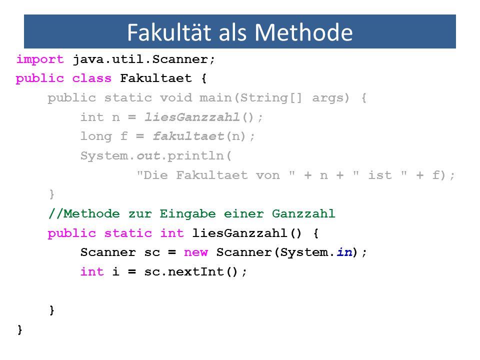 Fakultät als Methode import java.util.Scanner; public class Fakultaet { public static void main(String[] args) { int n = liesGanzzahl(); long f = faku