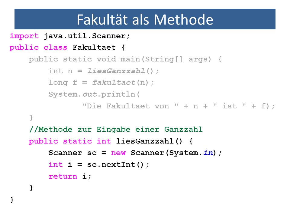 Fakultät als Methode import java.util.Scanner; public class Fakultaet { public static void main(String[] args) { int n = liesGanzzahl(); long f = faku