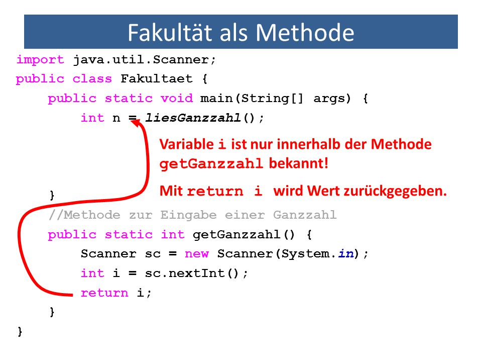 Fakultät als Methode import java.util.Scanner; public class Fakultaet { public static void main(String[] args) { int n = liesGanzzahl(); } //Methode z