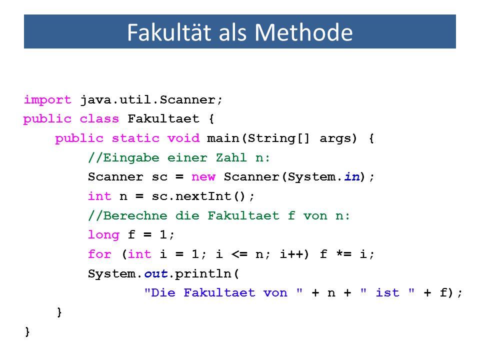 Fakultät als Methode import java.util.Scanner; public class Fakultaet { public static void main(String[] args) { //Eingabe einer Zahl n: Scanner sc =