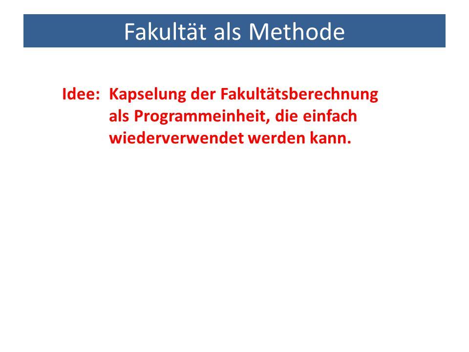 Fakultät als Methode import java.util.Scanner; public class Fakultaet { public static void main(String[] args) { int n = liesGanzzahl(); long f = fakultaet(n); System.out.println( Die Fakultaet von + n + ist + f); } public static int liesGanzzahl() { Scanner sc = new Scanner(System.in); int i = sc.nextInt(); return i; } public static long fakultaet(int arg) { long fak = 1; for (int i = 1; i <= arg; i++) fak *= i; return fak; }