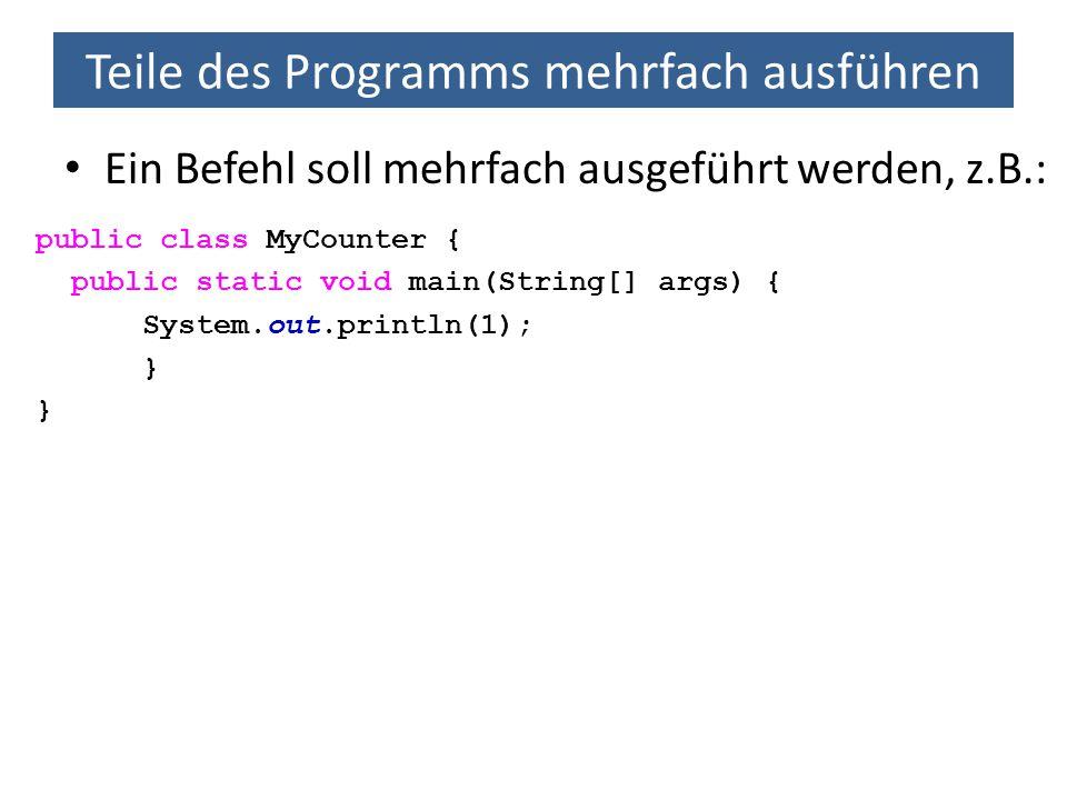 Teile des Programms mehrfach ausführen for-Schleife public class MyCounter { public static void main(String[] args) { for (int i = 0; i < 10; i++) {// solange i < 10 System.out.println(i); // gib i aus // und erhoehe i um 1 } Initialisierung (wird vor dem ersten Schleifendurchlauf ausgeführt) UpdateAusdruck