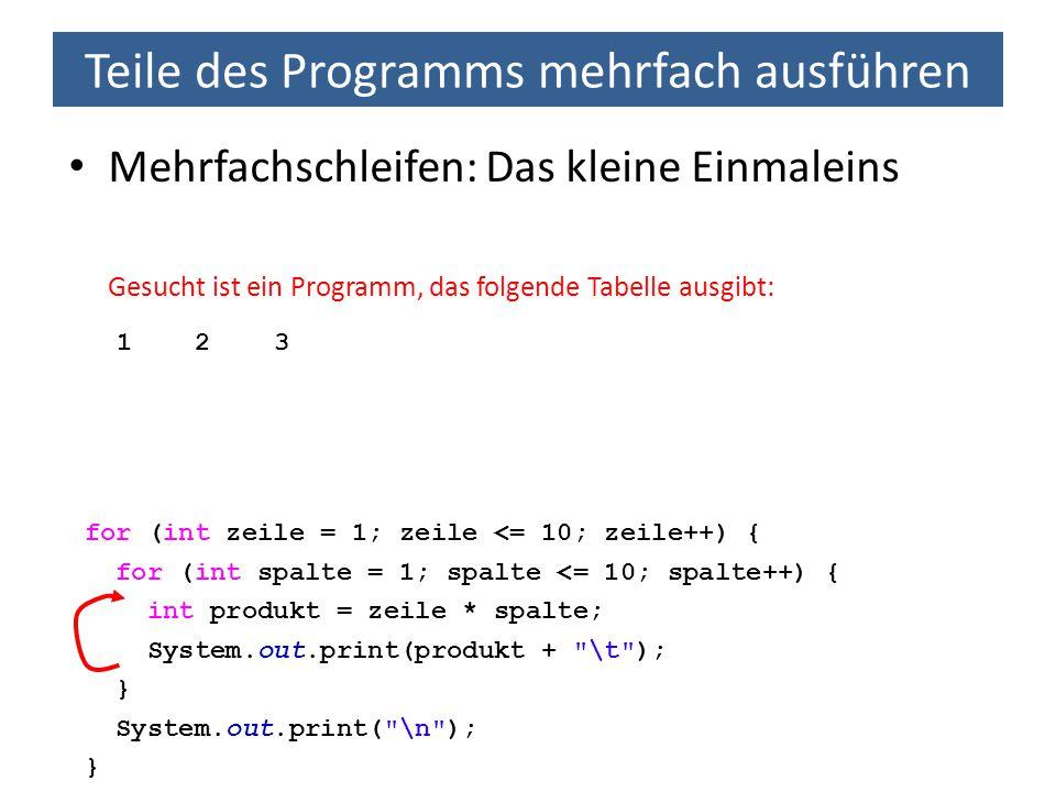 Teile des Programms mehrfach ausführen Mehrfachschleifen: Das kleine Einmaleins Gesucht ist ein Programm, das folgende Tabelle ausgibt: 1 2 3 for (int