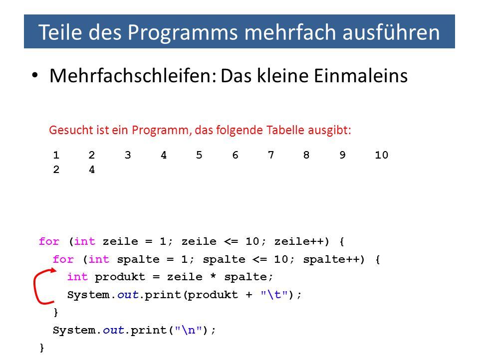 Teile des Programms mehrfach ausführen Mehrfachschleifen: Das kleine Einmaleins Gesucht ist ein Programm, das folgende Tabelle ausgibt: 1 2 3 4 5 6 7