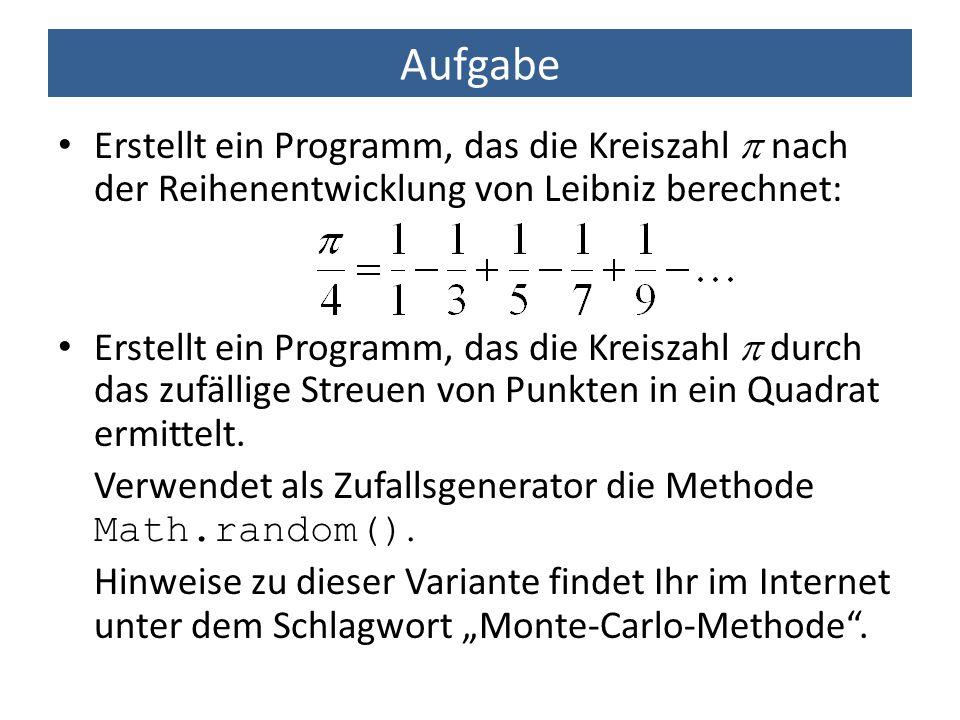 Aufgabe Erstellt ein Programm, das die Kreiszahl  nach der Reihenentwicklung von Leibniz berechnet: Erstellt ein Programm, das die Kreiszahl  durch
