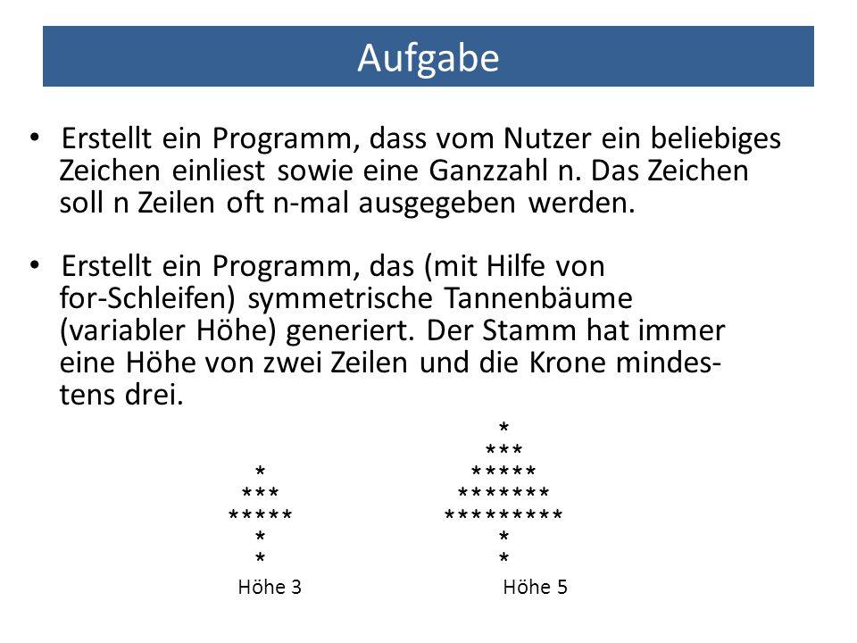 Aufgabe Erstellt ein Programm, dass vom Nutzer ein beliebiges Zeichen einliest sowie eine Ganzzahl n. Das Zeichen soll n Zeilen oft n-mal ausgegeben w