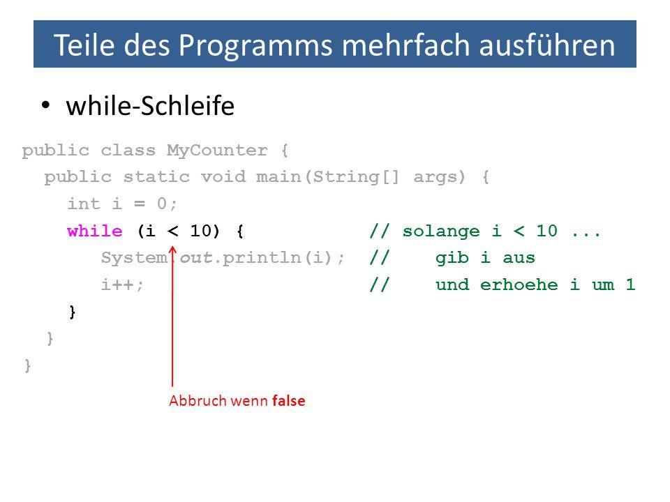 Teile des Programms mehrfach ausführen for-Schleife public class MyCounter { public static void main(String[] args) { for (int i = 0; i < 10; i++) {// solange i < 10 System.out.println(i); // gib i aus // und erhoehe i um 1 } Nur eine Anweisung in Schleifenblock.