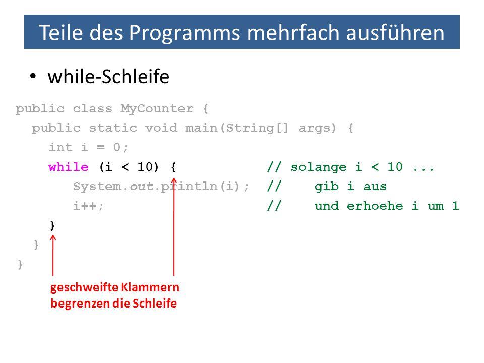 Teile des Programms mehrfach ausführen Mehrfachschleifen: Das kleine Einmaleins Gesucht ist ein Programm, das folgende Tabelle ausgibt: 1 2 3 4 5 6 7 8 9 10 2 for (int zeile = 1; zeile <= 10; zeile++) { for (int spalte = 1; spalte <= 10; spalte++) { int produkt = zeile * spalte; System.out.print(produkt + \t ); } System.out.print( \n ); }