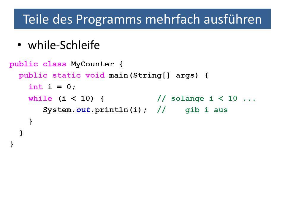 Teile des Programms mehrfach ausführen Mehrfachschleifen: Das kleine Einmaleins public class Einmaleins { public static void main(String[] args) { for (int zeile = 1; zeile <= 10; zeile++) { for (int spalte = 1; spalte <= 10; spalte++) { int produkt = zeile * spalte; System.out.print(produkt + \t ); } System.out.print( \n ); }