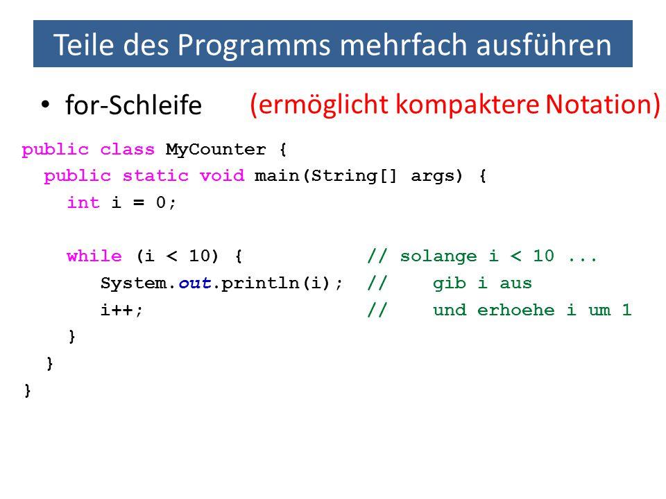 Teile des Programms mehrfach ausführen Mehrfachschleifen: Das kleine Einmaleins public class Einmaleins { public static void main(String[] args) { for (int zeile = 1; zeile <= 10; zeile++) { //Innere Schleife: Iteriere ueber Spalten for (int spalte = 1; spalte <= 10; spalte++) { int produkt = zeile * spalte; System.out.print(produkt + \t ); } System.out.print( \n ); }