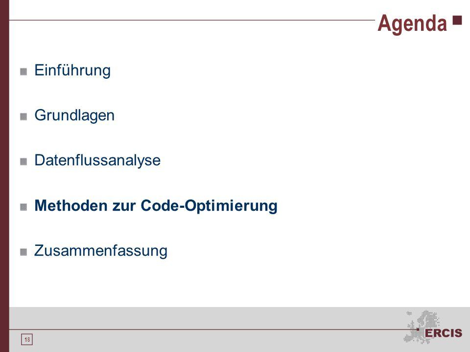 18 Agenda Einführung Grundlagen Datenflussanalyse Methoden zur Code-Optimierung Zusammenfassung
