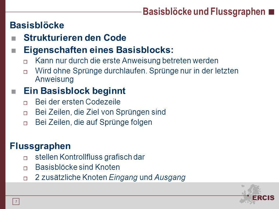 7 Basisblöcke und Flussgraphen Basisblöcke Strukturieren den Code Eigenschaften eines Basisblocks: Kann nur durch die erste Anweisung betreten werden Wird ohne Sprünge durchlaufen.