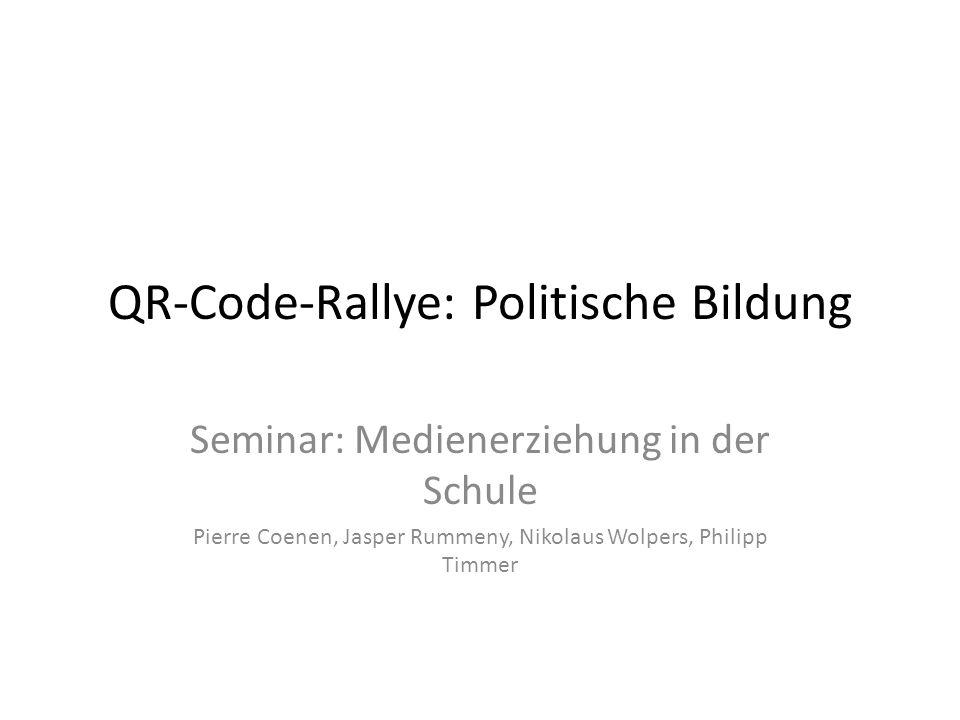 QR-Code-Rallye: Politische Bildung Seminar: Medienerziehung in der Schule Pierre Coenen, Jasper Rummeny, Nikolaus Wolpers, Philipp Timmer