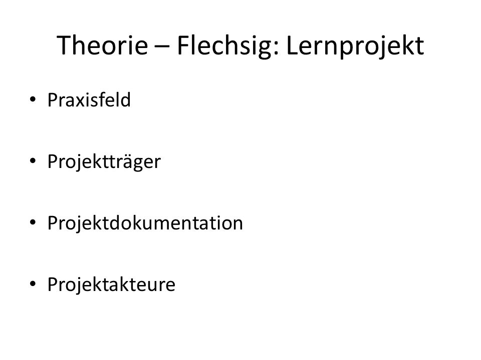 Theorie – Flechsig: Lernprojekt Praxisfeld Projektträger Projektdokumentation Projektakteure