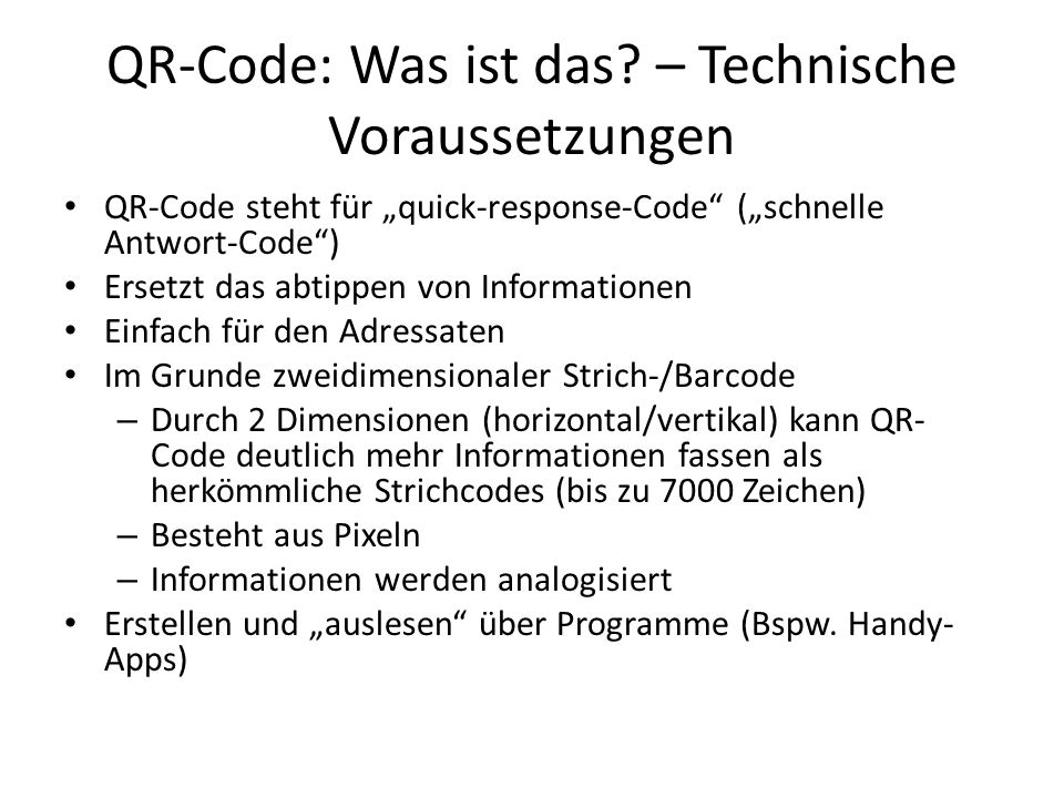 """QR-Code: Was ist das? – Technische Voraussetzungen QR-Code steht für """"quick-response-Code"""" (""""schnelle Antwort-Code"""") Ersetzt das abtippen von Informat"""
