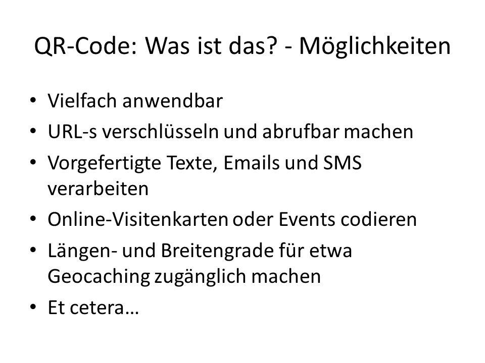 QR-Code: Was ist das? - Möglichkeiten Vielfach anwendbar URL-s verschlüsseln und abrufbar machen Vorgefertigte Texte, Emails und SMS verarbeiten Onlin