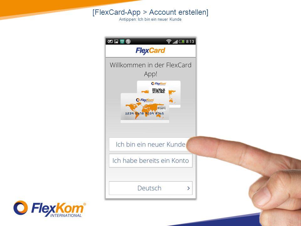 [FlexCard-App > Account erstellen] Antippen: Ich bin ein neuer Kunde