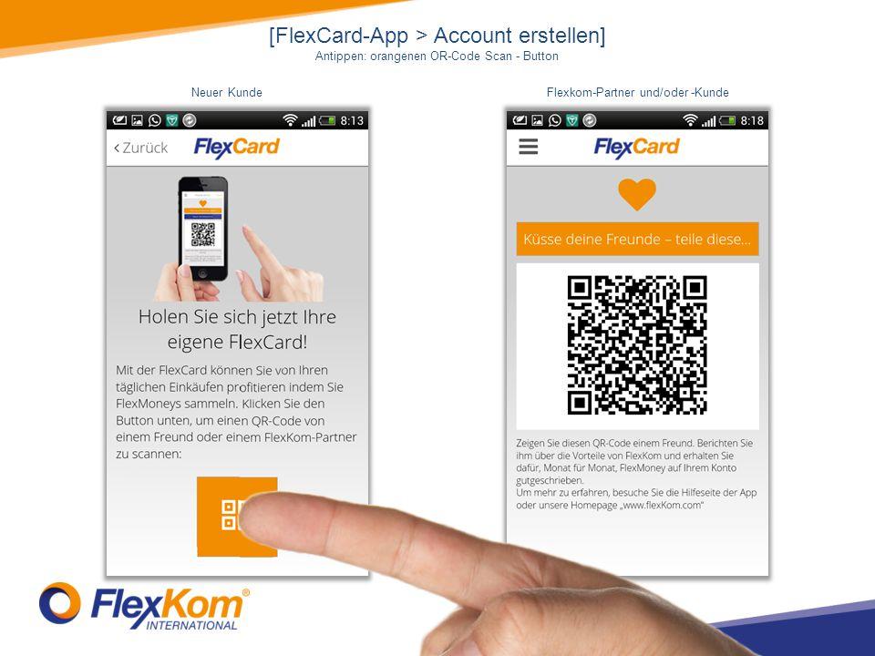 [FlexCard-App > Account erstellen] Antippen: orangenen OR-Code Scan - Button Flexkom-Partner und/oder -KundeNeuer Kunde