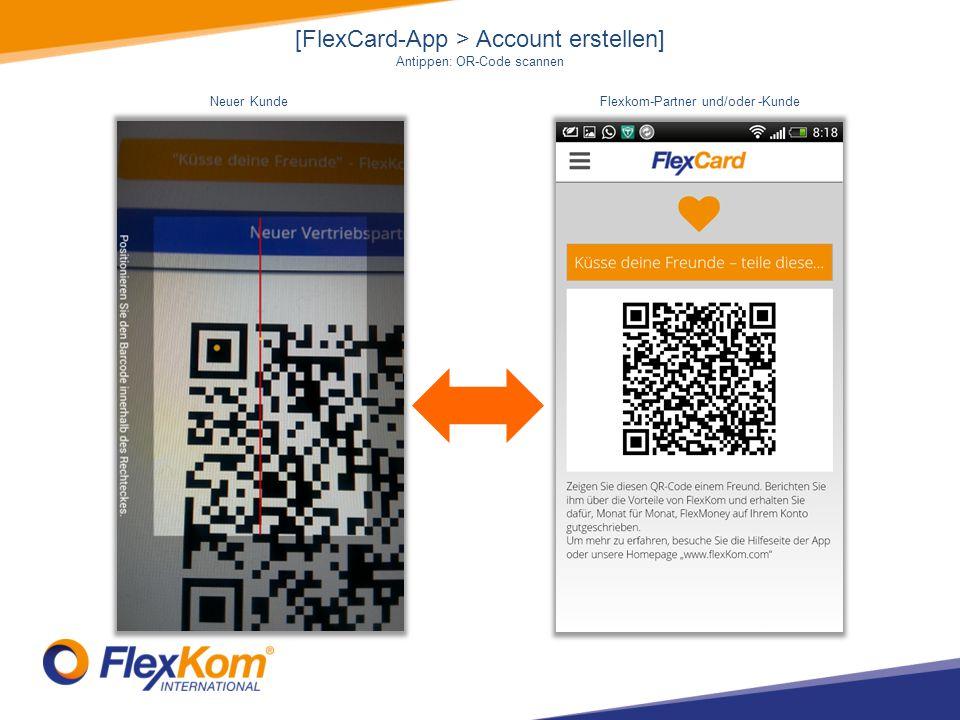 [FlexCard-App > Account erstellen] Antippen: OR-Code scannen Flexkom-Partner und/oder -KundeNeuer Kunde