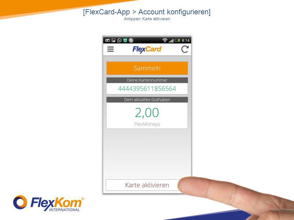 [FlexCard-App > Account konfigurieren] Antippen: Karte aktivieren