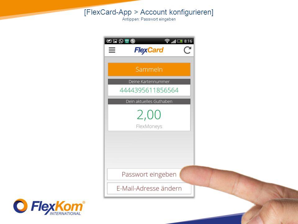 [FlexCard-App > Account konfigurieren] Antippen: Passwort eingeben