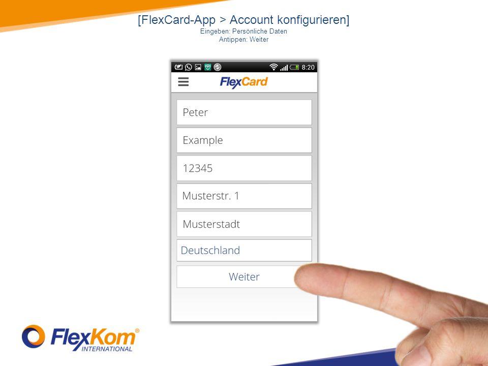 [FlexCard-App > Account konfigurieren] Eingeben: Persönliche Daten Antippen: Weiter