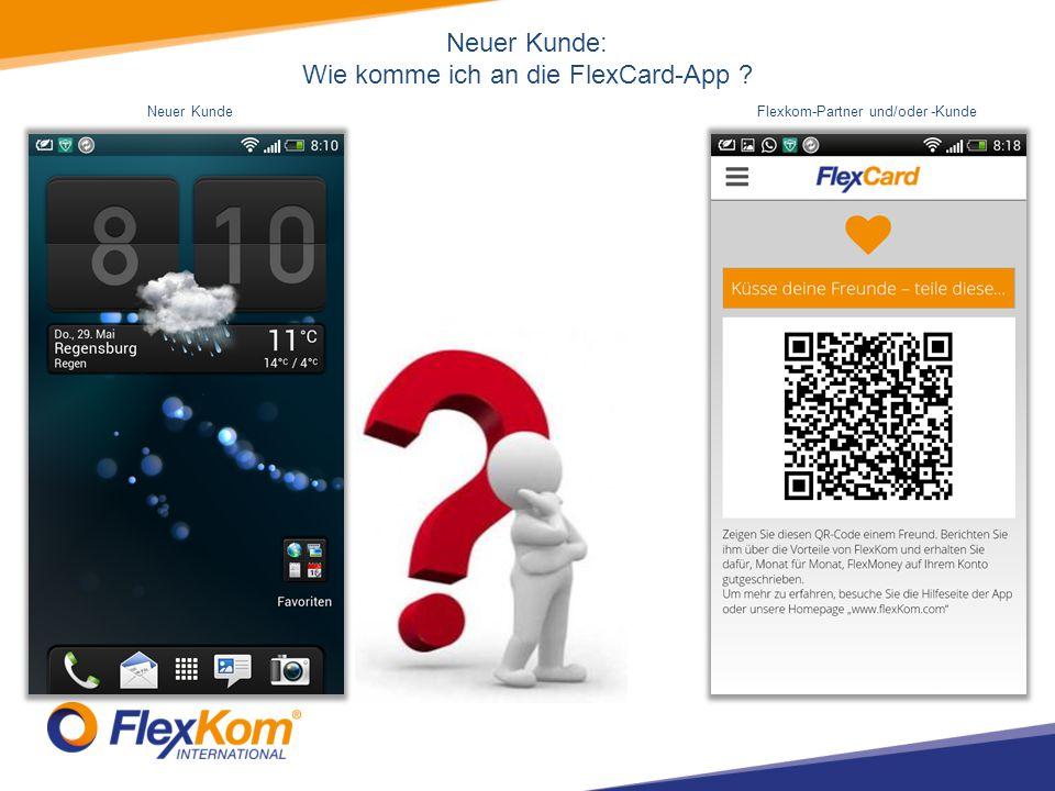 Neuer Kunde: Wie komme ich an die FlexCard-App ? Neuer KundeFlexkom-Partner und/oder -Kunde
