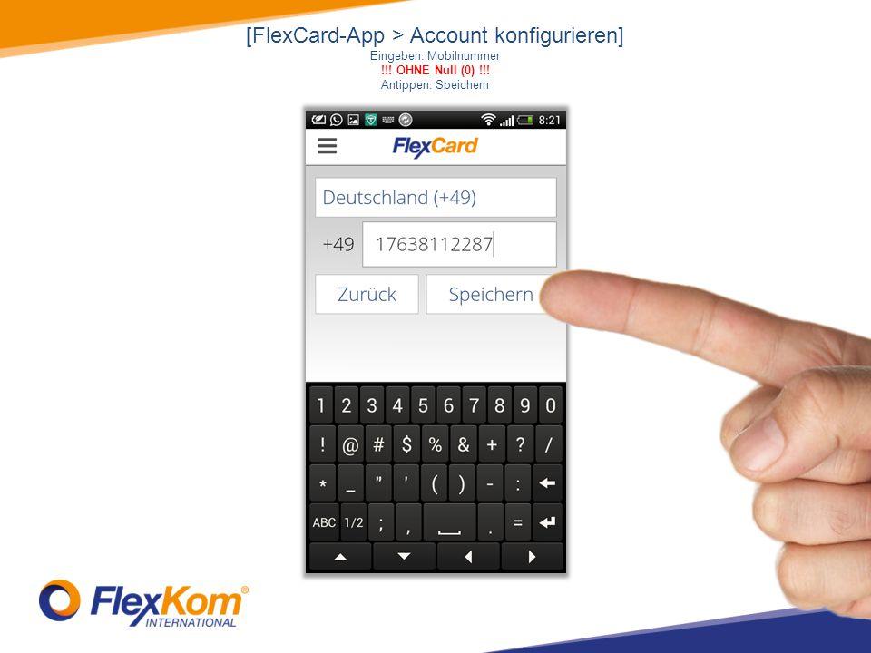 [FlexCard-App > Account konfigurieren] Eingeben: Mobilnummer !!.