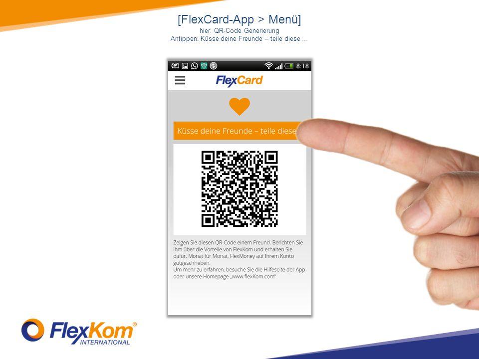 [FlexCard-App > Menü] hier: QR-Code Generierung Antippen: Küsse deine Freunde – teile diese …