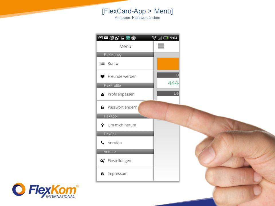 [FlexCard-App > Menü] Antippen: Passwort ändern