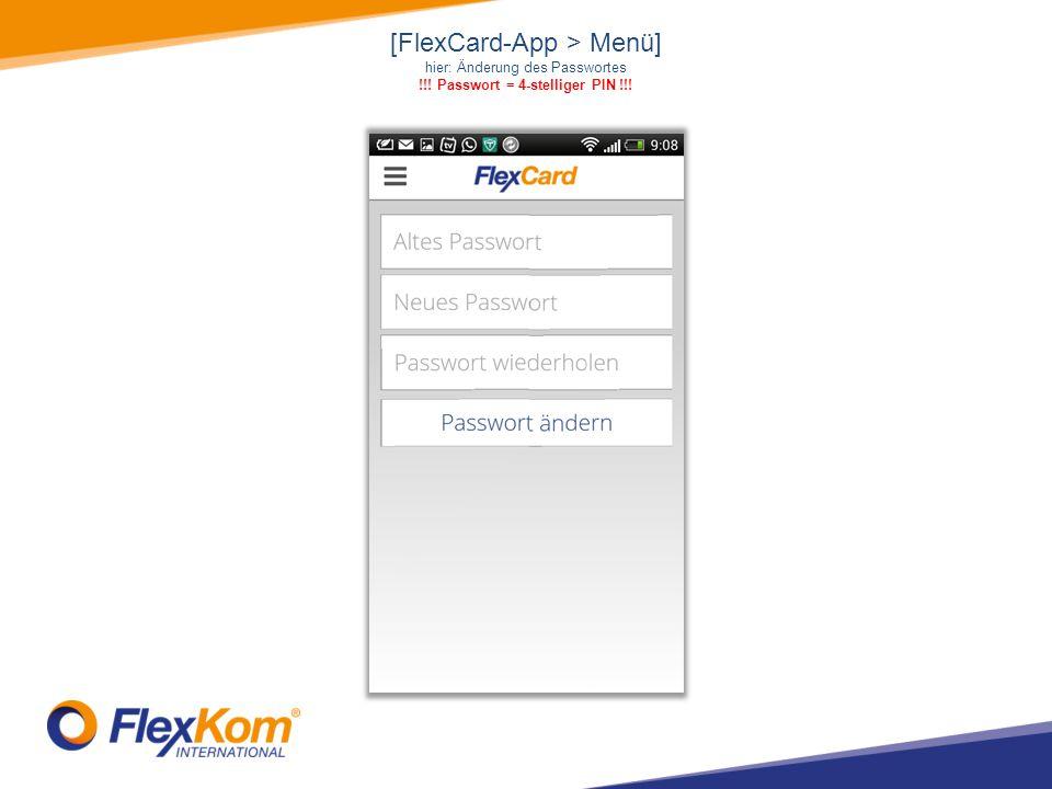 [FlexCard-App > Menü] hier: Änderung des Passwortes !!! Passwort = 4-stelliger PIN !!!