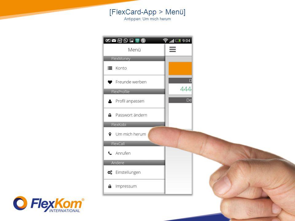 [FlexCard-App > Menü] Antippen: Um mich herum