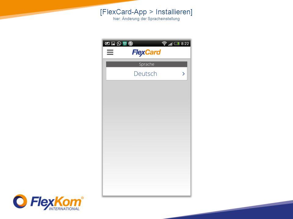 [FlexCard-App > Installieren] hier: Änderung der Spracheinstellung