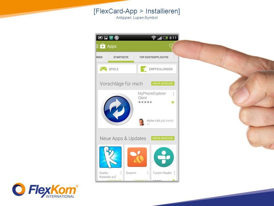 [FlexCard-App > Installieren] Antippen: Lupen-Symbol