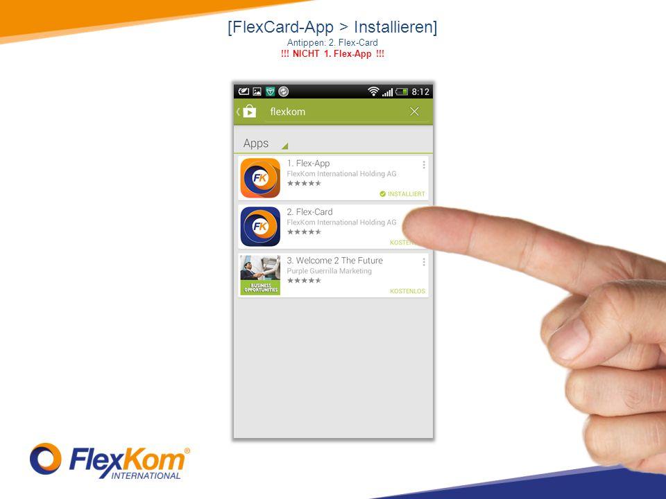 [FlexCard-App > Installieren] Antippen: 2. Flex-Card !!! NICHT 1. Flex-App !!!