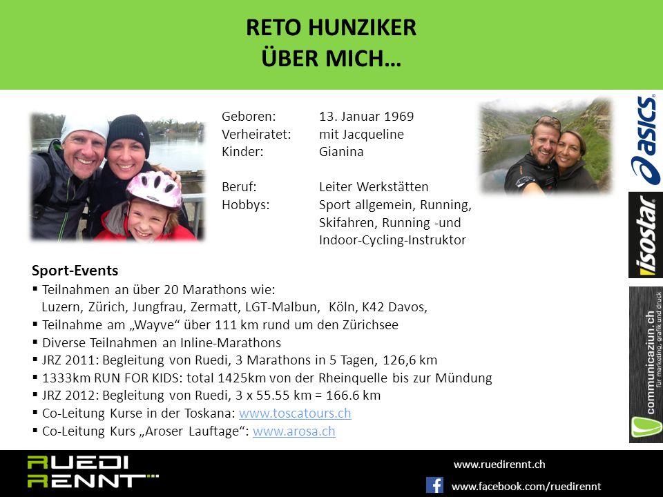 www.facebook.com/ruedirennt www.ruedirennt.ch RETO HUNZIKER ÜBER MICH… Geboren: 13.