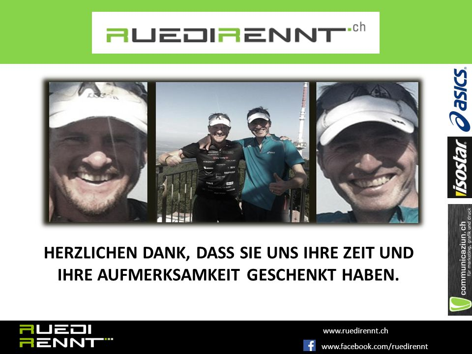 www.facebook.com/ruedirennt www.ruedirennt.ch HERZLICHEN DANK, DASS SIE UNS IHRE ZEIT UND IHRE AUFMERKSAMKEIT GESCHENKT HABEN.